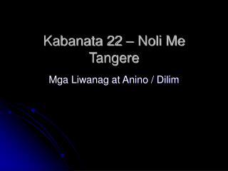 Kabanata 22 – Noli Me Tangere