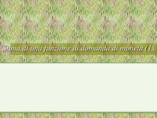 Stima di una funzione di domanda di moneta (1)