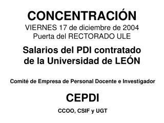 CONCENTRACIÓN VIERNES 17 de diciembre de 2004 Puerta del RECTORADO ULE