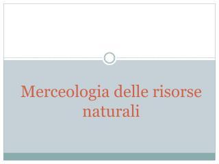 Merceologia delle risorse naturali
