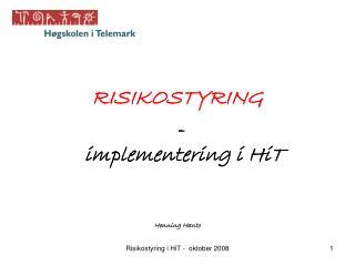 RISIKOSTYRING  - implementering i HiT Henning Hanto