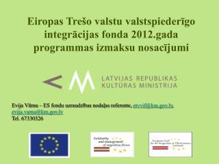 Evija Vārna – ES fondu uzraudzības nodaļas referente,  etvvif@km.lv ,  evija.varna@km.lv