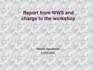 Report from WWS and charge to the workshop