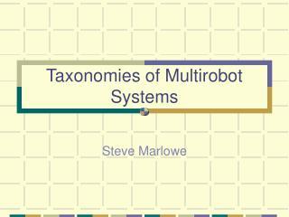 Taxonomies of Multirobot Systems