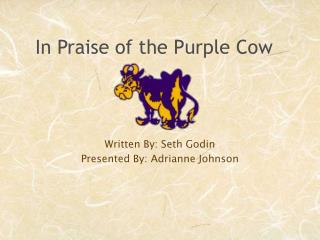 In Praise of the Purple Cow