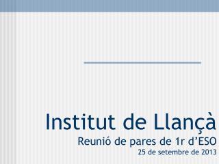 Institut de Llançà Reunió de pares de 1r d'ESO 25 de setembre de 2013