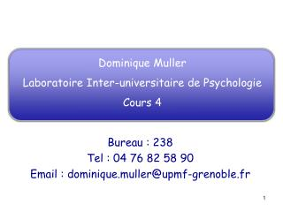 Dominique Muller Laboratoire Inter-universitaire de Psychologie Cours 4