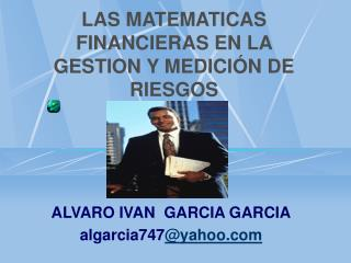LAS MATEMATICAS FINANCIERAS EN LA GESTION Y MEDICIÓN DE RIESGOS