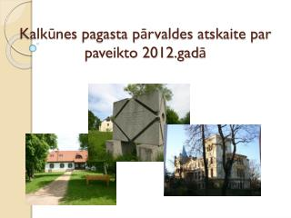 Kalkūnes pagasta pārvaldes atskaite par paveikto 2012.gadā