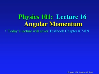 Physics 101:  Lecture 16  Angular Momentum