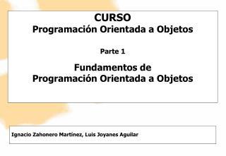 CURSO  Programaci�n Orientada a Objetos Parte 1 Fundamentos de  Programaci�n Orientada a Objetos