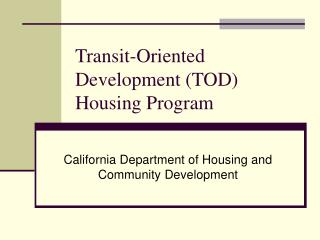 Transit-Oriented Development (TOD) Housing Program