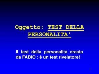 Oggetto:  TEST DELLA PERSONALITA'
