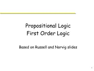 Propositional Logic  First Order Logic Based on Russell and Norvig slides