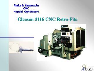 Gleason #116 CNC Retro-Fits