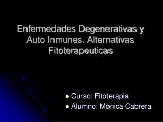 Enfermedades Degenerativas y Auto Inmunes. Alternativas Fitoterapeuticas