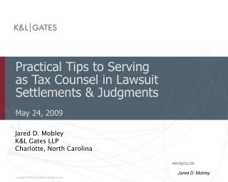 Practical Tips to Serving as Tax Counsel in Lawsuit Settlements & Judgments May 24, 2009