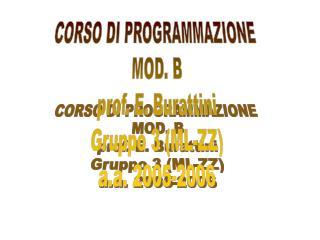 CORSO DI PROGRAMMAZIONE  MOD. B prof. E. Burattini Gruppo 3 (ML-ZZ) a.a. 2005-2006