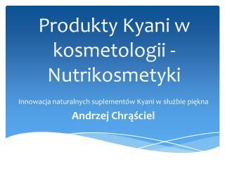 Produkty  Kyani  w kosmetologii -  Nutrikosmetyki