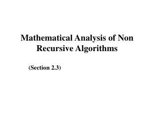 Mathematical Analysis of Non            Recursive Algorithms                (Section 2.3)