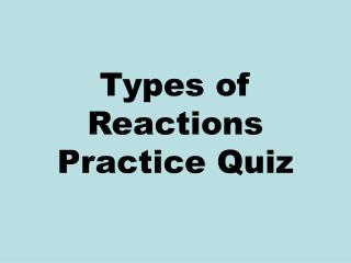Types of Reactions Practice Quiz