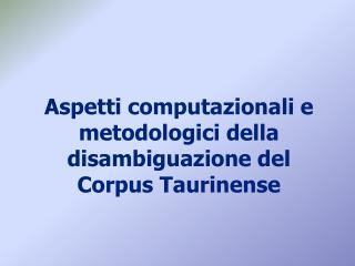 Aspetti computazionali e metodologici della disambiguazione del Corpus Taurinense