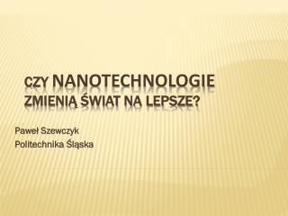 Czy  nanotechnologie  zmieni? ?wiat na lepsze?