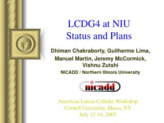 LCDG4 at NIU Status and Plans