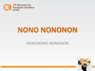 NONO NONONON