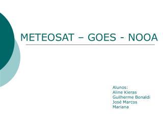 METEOSAT – GOES - NOOA