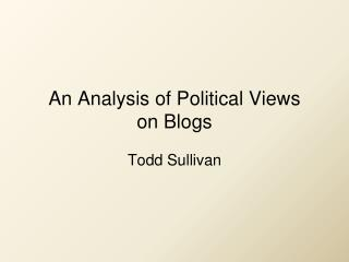 An Analysis of Political Views on Blogs