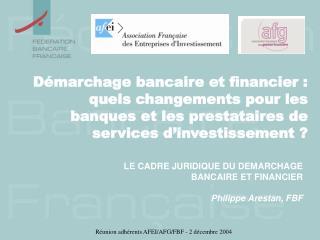 LE CADRE JURIDIQUE DU DEMARCHAGE  BANCAIRE ET FINANCIER Philippe Arestan, FBF
