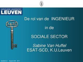 De rol van de  INGENIEUR in de  SOCIALE SECTOR Sabine Van Huffel ESAT-SCD, K.U.Leuven