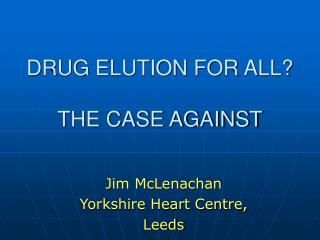 DRUG ELUTION FOR ALL?   THE CASE AGAINST