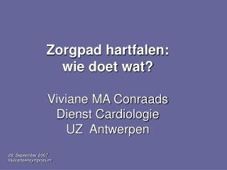 Zorgpad hartfalen: wie doet wat? Viviane MA Conraads Dienst Cardiologie UZ  Antwerpen