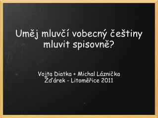 Uměj mluvčí vobecný češtiny mluvit spisovně?
