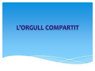 L'ORGULL COMPARTIT