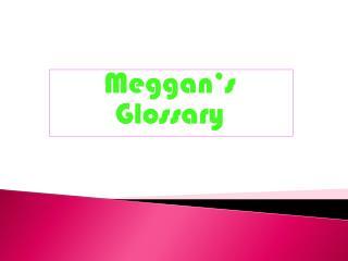 Meggan's Glossary