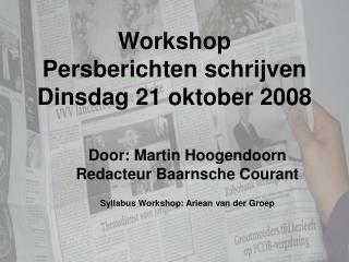Workshop Persberichten schrijven Dinsdag 21 oktober 2008