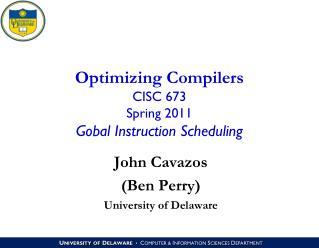 Optimizing Compilers CISC 673 Spring 2011 Gobal Instruction Scheduling