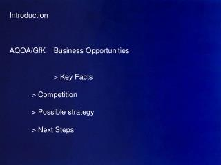 Introduction AQOA/GfK	Business Opportunities 		> Key Facts 	> Competition 	> Possible strategy