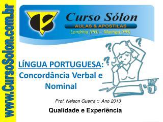 LÍNGUA PORTUGUESA : Concordância Verbal e Nominal