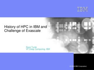 History of HPC in IBM and Challenge of Exascale