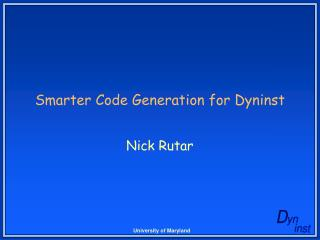 Smarter Code Generation for Dyninst