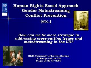 Human Rights Based Approach  Gender Mainstreaming  Conflict Prevention  etc.