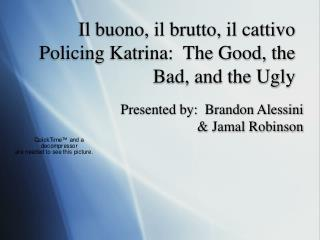 Il buono, il brutto, il cattivo  Policing Katrina:  The Good, the Bad, and the Ugly