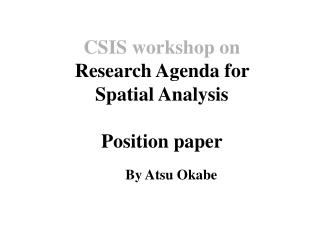 CSIS workshop on Research Agenda for  Spatial Analysis Position paper