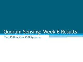 Quorum Sensing: Week 6 Results