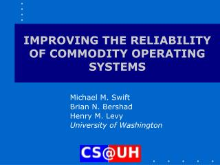 IMPROVING THE RELIABILITY OF COMMODITY OPERATING SYSTEMS