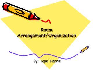 Room Arrangement/Organization